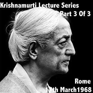 Krishnamurti Lecture Series: Rome 1958, Volume 3   [Jiddu Krishnamurti]