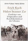 Erich Koch. Hitlers brauner Zar: Gauleiter von Ostpreußen und Reichskommissar der Ukraine bei Amazon kaufen