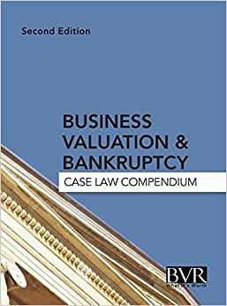 Business Valuation & Bankruptcy: Case Law Compendium, Second Edition