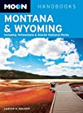 Moon Montana & Wyoming: Including Yellowstone & Glacier National Parks (Moon Handbooks)