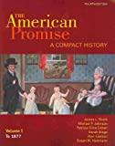American Promise Compact History, Vol. 1 to 1877, 4th Edition / Reading The American Past, Vol. 1 to 1877, 4th Edition