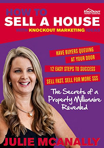 Julie McAnally - How to sell a house using Knockout Marketing Ideas (English Edition)