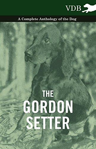 The Gordon Setter - A Complete Anthology of the Dog