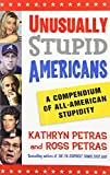 Unusually Stupid Americans: A Compendium of All-American Stupidity (0812970829) by Ross Petras