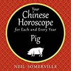 Your Chinese Horoscope for Each and Every Year - Pig Hörbuch von Neil Somerville Gesprochen von: Helen Keeley