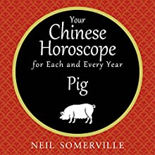 Your Chinese Horoscope for Each and Every Year - Pig Audiobook by Neil Somerville Narrated by Helen Keeley