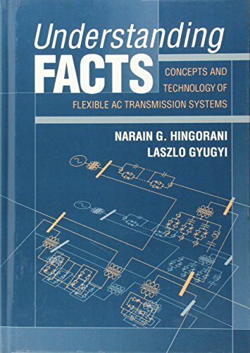 Understanding FACTS: Concepts and Technology of Flexible AC Transmission Systems, by Narain G. Hingorani, Laszlo Gyugyi