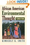 African American Environmental Thought: Foundations (American Political Thought (University Press of Kansas))