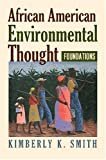 img - for African American Environmental Thought: Foundations (American Political Thought (University Press of Kansas)) book / textbook / text book