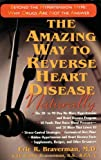 The Amazing Way to Reverse Heart Disease: Naturally : Beyond the Hypertension Hype; Why Drugs Are Not the Answer