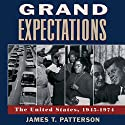 Grand Expectations: The United States 1945-1974 (       UNABRIDGED) by James T. Patterson Narrated by Robert Fass