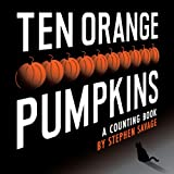 Stephen Savage Ten Orange Pumpkins: A Counting Book