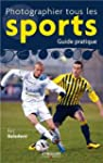 PHOTOGRAPHIER TOUS LES SPORTS, GUIDE...