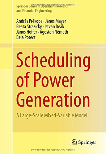 Scheduling Of Power Generation: A Large-Scale Mixed-Variable Model (Springer Series In Operations Research And Financial Engineering)