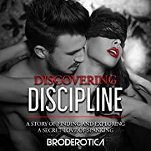 Discovering Discipline: A Story of Finding and Exploring a Secret Love of Spanking Audiobook by  Broderotica Inc Narrated by Clair Carter