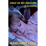 "Only In My Dreamsvon ""Margaret Lake"""