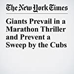 Giants Prevail in a Marathon Thriller and Prevent a Sweep by the Cubs | Billy Witz