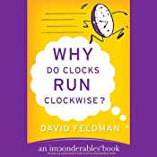 Why Do Clocks Run Clockwise?: An Imponderables Book | [David Feldman]