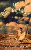 The Guardians: A Novel (1400065003) by Castillo, Ana