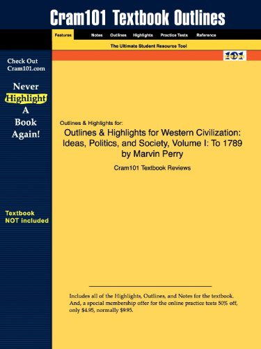 Outlines & Highlights for Western Civilization: Ideas, Politics, and Society, Volume I: To 1789 by Marvin Perry