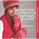 Knitting Circles around Mittens and More: Creative Projects on Circular Needles ~ Antje Gillingham