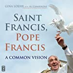 Saint Francis, Pope Francis: A Common Vision | Gina Loehr,Al Giambrone