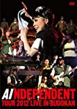AI INDEPENDENT TOUR 2012-LIVE in BUDOKAN [DVD]