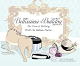 img - for Bellissima Bulldog: The French Bulldog With An Italian Name book / textbook / text book
