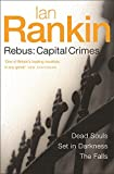 Ian Rankin Rebus: Capital Crimes: Dead Souls, Set In Darkness, The Falls