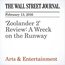 'Zoolander 2' Review: A Wreck on the Runway Other by Joe Morgenstern Narrated by Paul Ryden