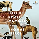 Hall of Small Mammals: Stories (       UNABRIDGED) by Thomas Pierce Narrated by MacLeod Andrews