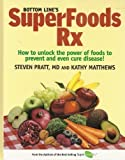 Bottom Line's Superfoods Rx - How to Unlock the Power of Foods to Prevent and Even Cure Disease