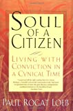 Soul of a Citizen: Living With Conviction in a Cynical Time (0312204353) by Loeb, Paul Rogat