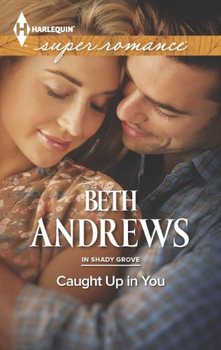 Caught Up in You (In Shady Grove) by Beth Andrews