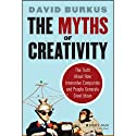 The Myths of Creativity: The Truth About How Innovative Companies and People Generate Great Ideas (       UNABRIDGED) by David Burkus Narrated by Stephen Bowlby