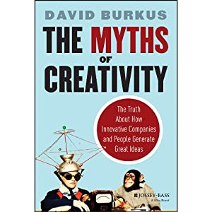 The Myths of Creativity: The Truth About How Innovative Companies and People Generate Great Ideas | [David Burkus]