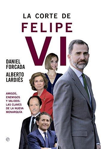Portada del libro La corte de Felipe VI de Daniel Forcada, Alberto Lardiés