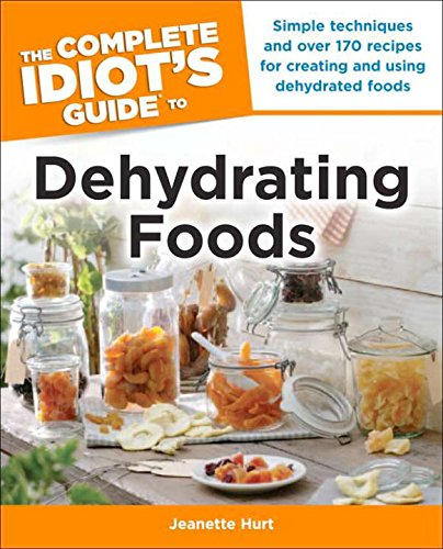 The Complete Idiot's Guide to Dehydrating Foods (Idiot's Guides) by Jeanette Hurt