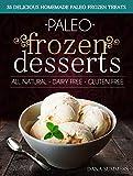 Paleo Frozen Desserts: 35 Delicious Homemade Dairy Free, Gluten Free Paleo Frozen Treats
