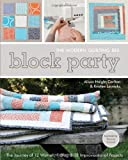 img - for Block Party: The Modern Quilting Bee: The Journey of 12 Women, 1 Blog & 12 Improvisational Projects [Paperback] [2011] (Author) Alissa Haight Carlton, Kristen Lejnieks, Denyse Schmidt book / textbook / text book