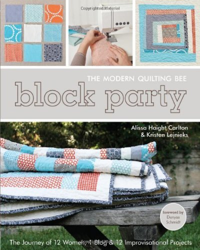 Block Party The Modern Quilting Bee The Journey of 12 Women, 1 Blog, & 12 Improvisational Projects by Alissa Haight Carlton, Kristen Lejnieks [C & T Pub,2011] (Paperback)