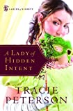 A Lady of Hidden Intent (Ladies of Liberty, Book 2) (0764201468) by Peterson, Tracie
