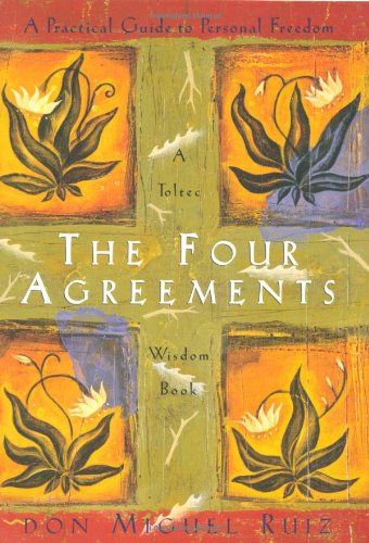 The Four Agreements: A Practical Guide to Personal Freedom (A Toltec Wisdom Book) by Amber-Allen Publishing