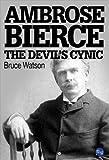 Ambrose Bierce: The Devil's Cynic