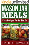 Mason Jar Meals - Easy Recipes For On The Go