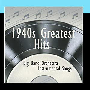 1940s Greatest Hits - Instrumental Big Band Orchestra