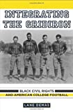 img - for Integrating the Gridiron: Black Civil Rights and American College Football book / textbook / text book