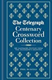 THE TELEGRAPH The Telegraph Centenary Crossword Collection: 100 Landmark Puzzles from the Telegraph's Archives (The Telegraph Puzzle Books)
