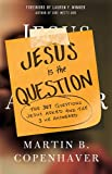 Jesus Is the Question: The 307 Questions Jesus Asked and the 3 He Answered