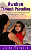 Awaken Through Parenting: Find Strength, Guidance And Purpose Through The Lessons Of Your Children